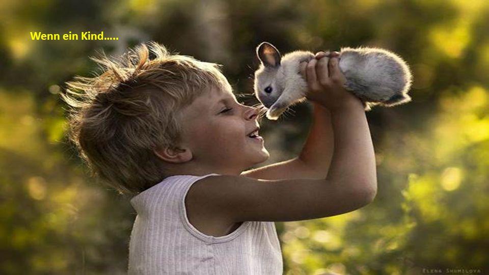 Wenn ein Kind…..