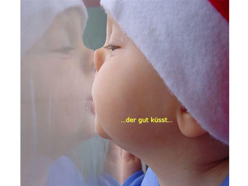 …der gut küsst…
