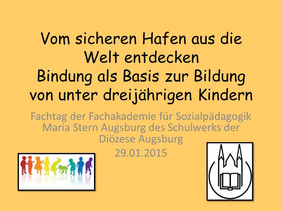 Vom sicheren Hafen aus die Welt entdecken Bindung als Basis zur Bildung von unter dreijährigen Kindern
