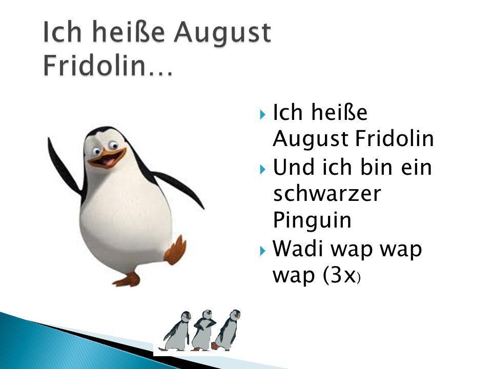 Ich heiße August Fridolin…