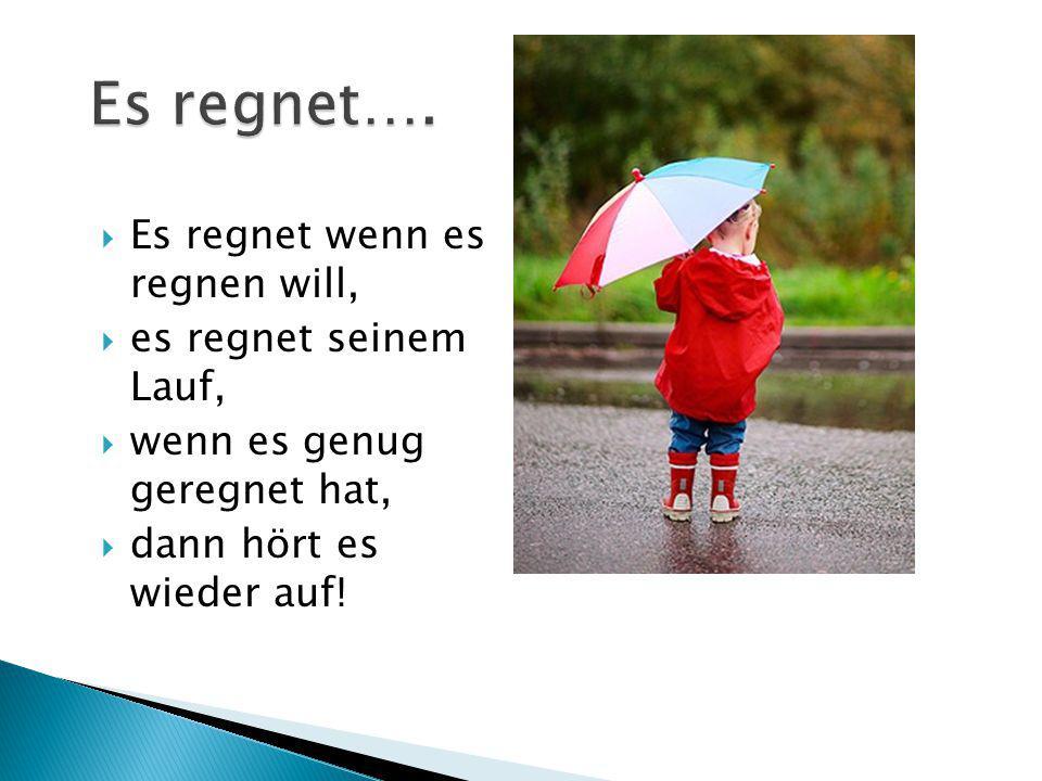 Es regnet…. Es regnet wenn es regnen will, es regnet seinem Lauf,