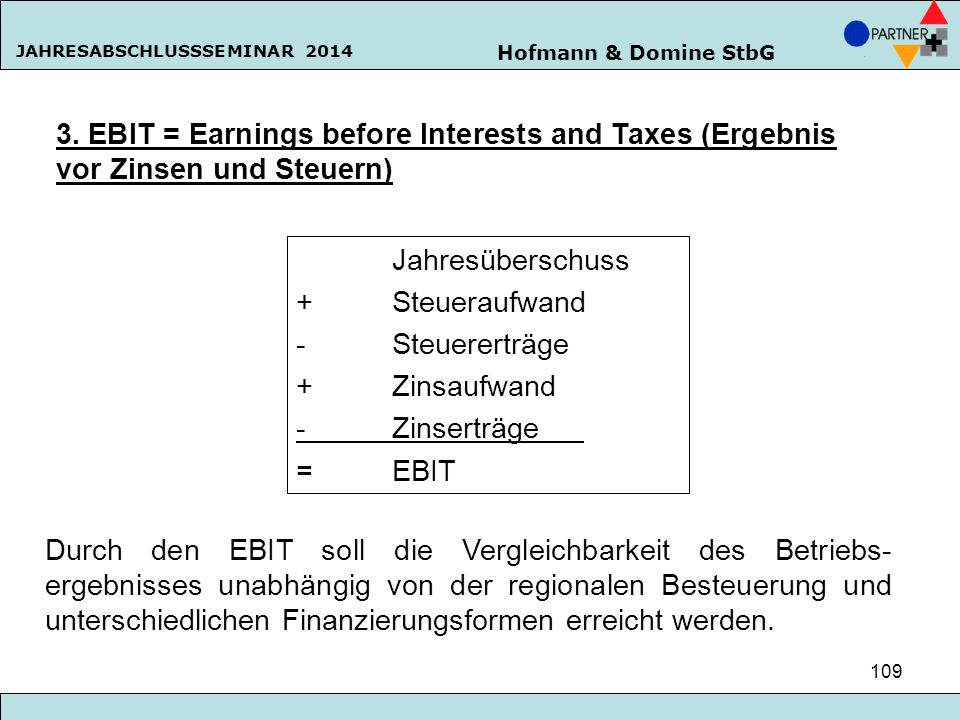 3. EBIT = Earnings before Interests and Taxes (Ergebnis vor Zinsen und Steuern)
