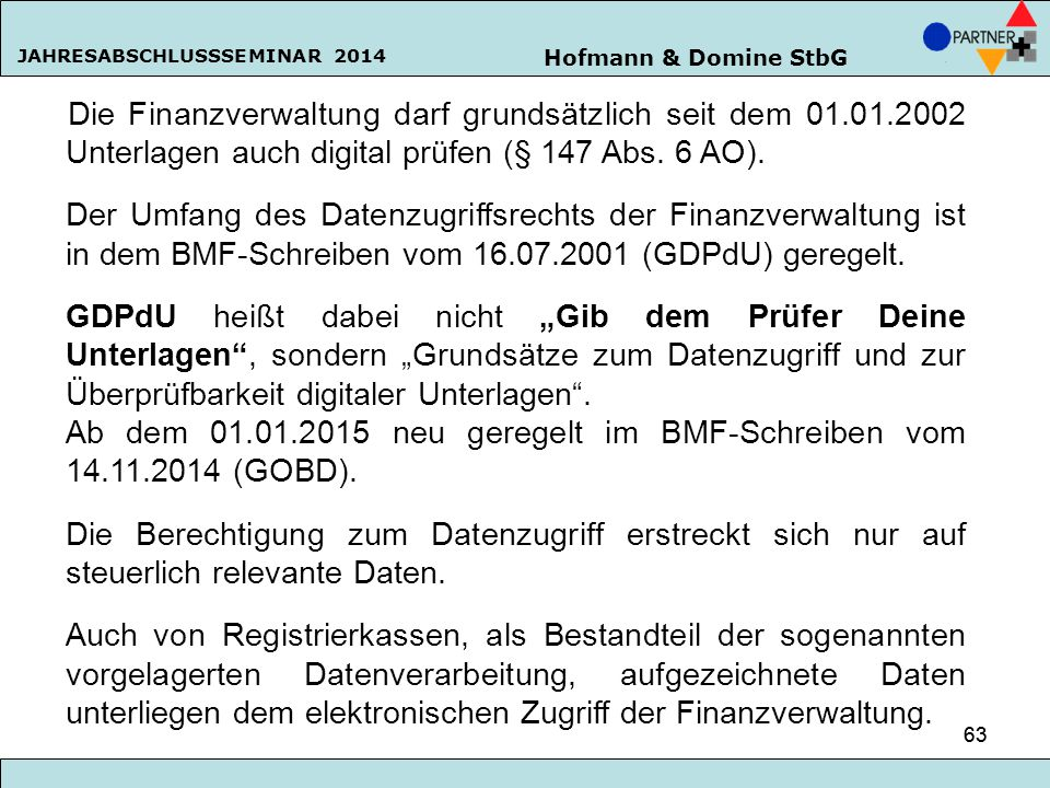 Ab dem 01.01.2015 neu geregelt im BMF-Schreiben vom 14.11.2014 (GOBD).