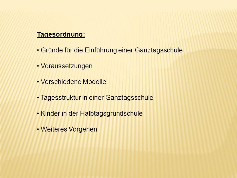 Tagesordnung: Gründe für die Einführung einer Ganztagsschule. Voraussetzungen. Verschiedene Modelle.