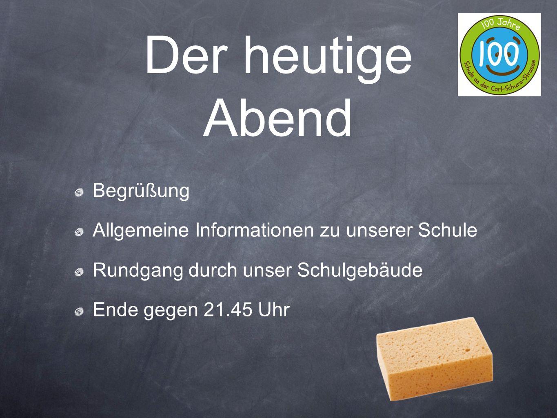 Der heutige Abend Begrüßung Allgemeine Informationen zu unserer Schule