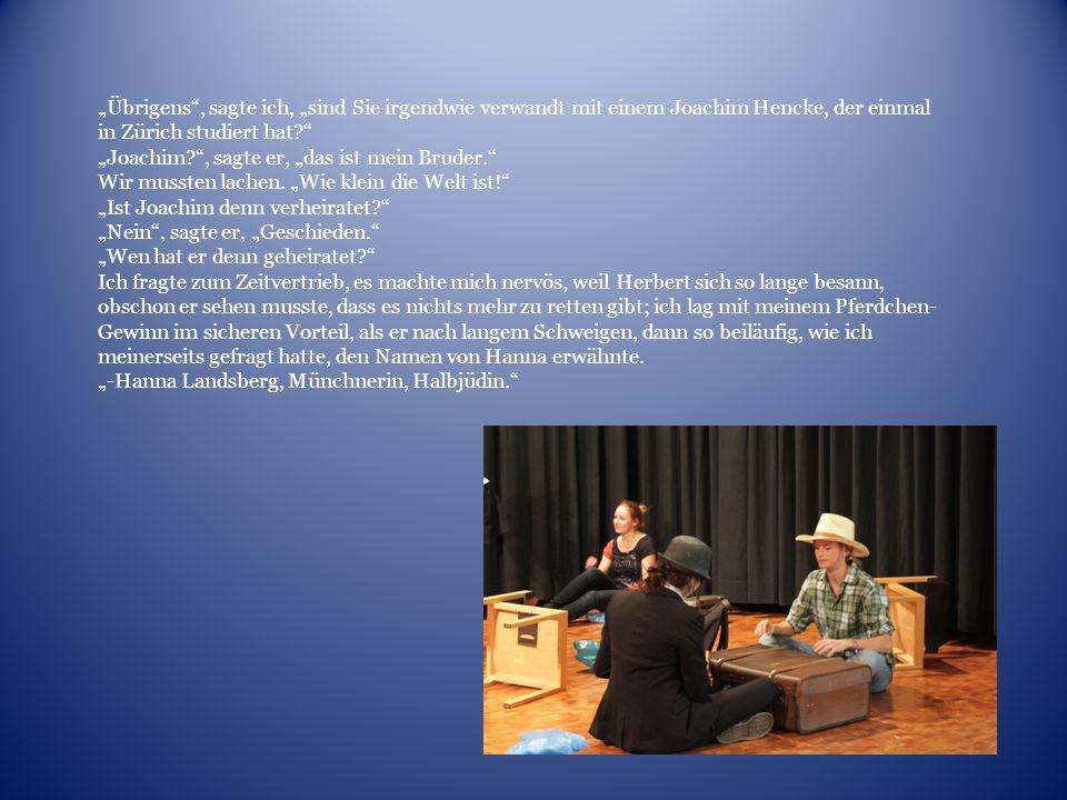 """""""Übrigens , sagte ich, """"sind Sie irgendwie verwandt mit einem Joachim Hencke, der einmal in Zürich studiert hat"""