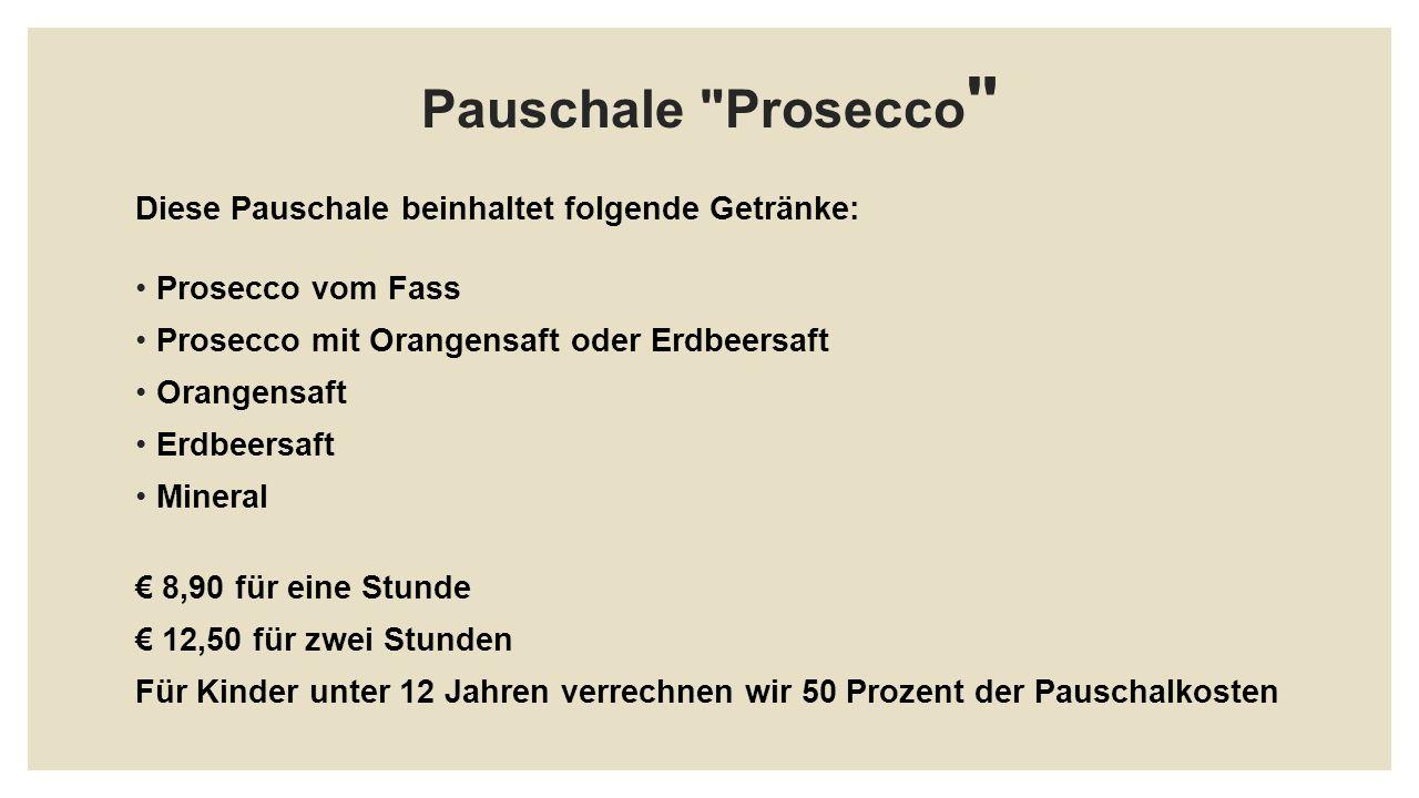Pauschale Prosecco Diese Pauschale beinhaltet folgende Getränke:
