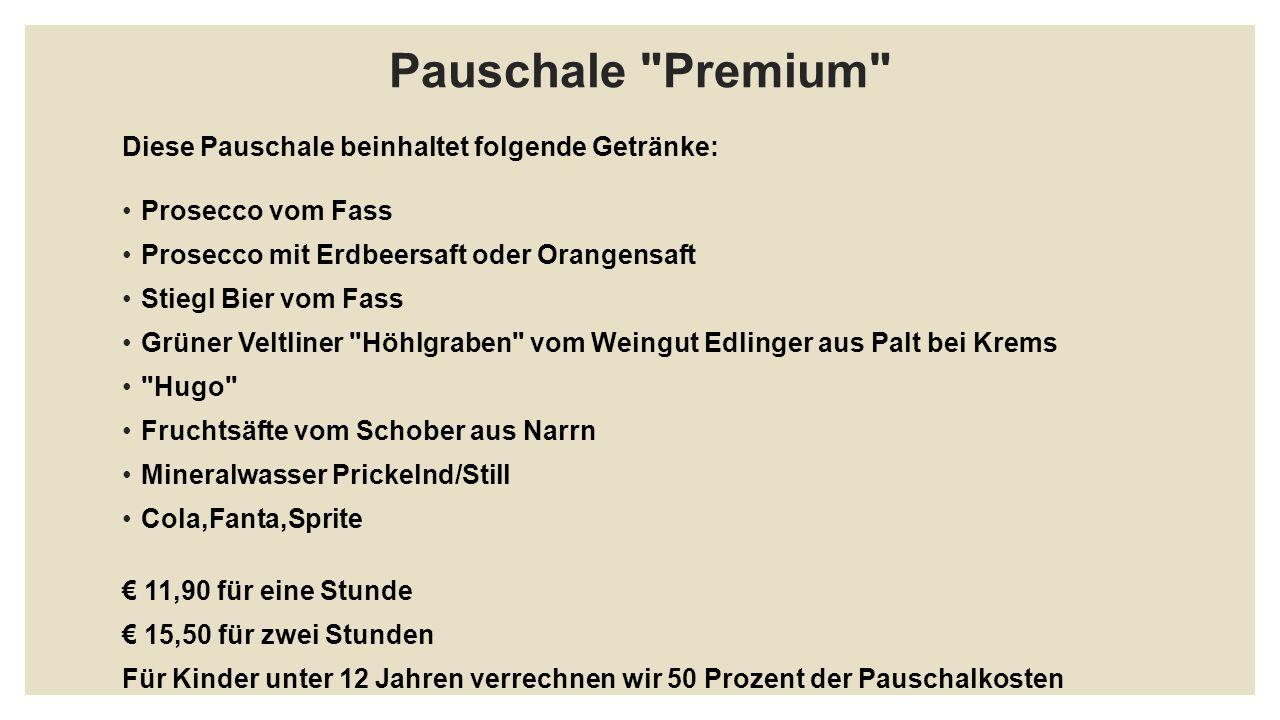 Pauschale Premium Diese Pauschale beinhaltet folgende Getränke: