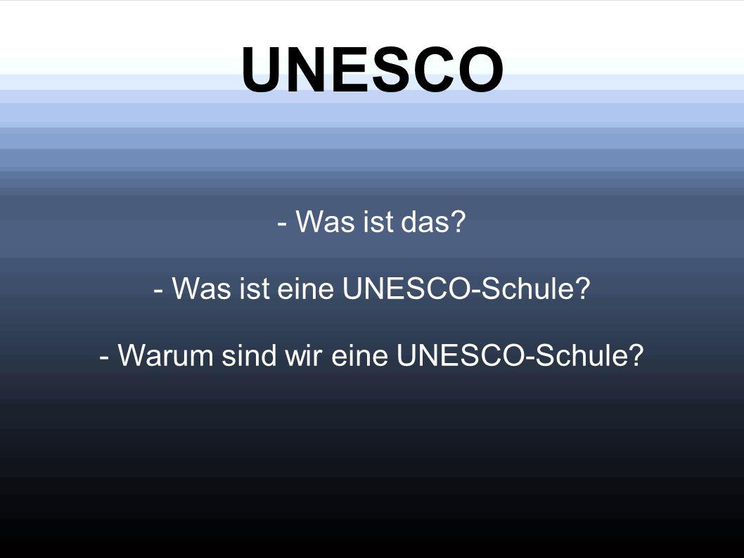 UNESCO - Was ist das - Was ist eine UNESCO-Schule