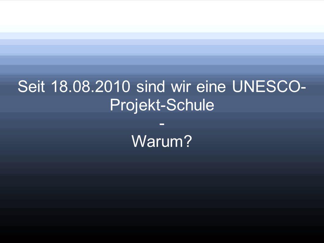 Seit 18.08.2010 sind wir eine UNESCO-Projekt-Schule