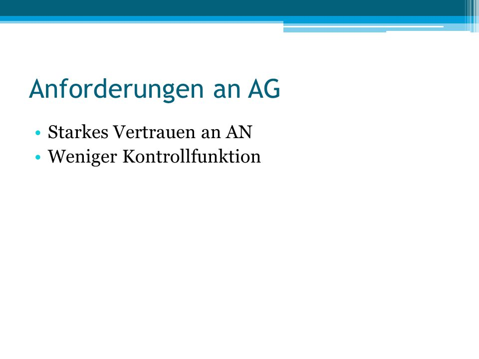 Anforderungen an AG Starkes Vertrauen an AN Weniger Kontrollfunktion