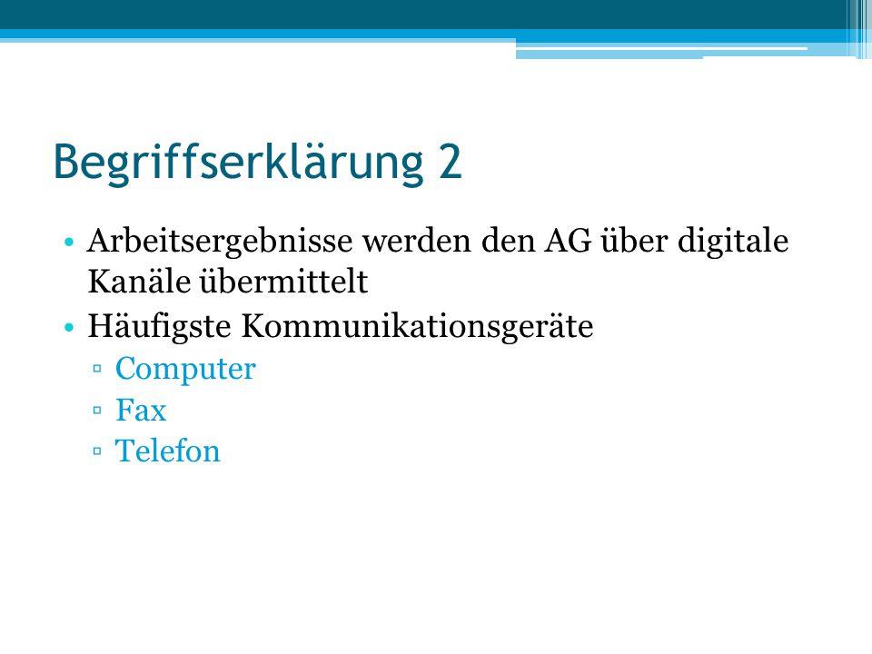 Begriffserklärung 2 Arbeitsergebnisse werden den AG über digitale Kanäle übermittelt. Häufigste Kommunikationsgeräte.