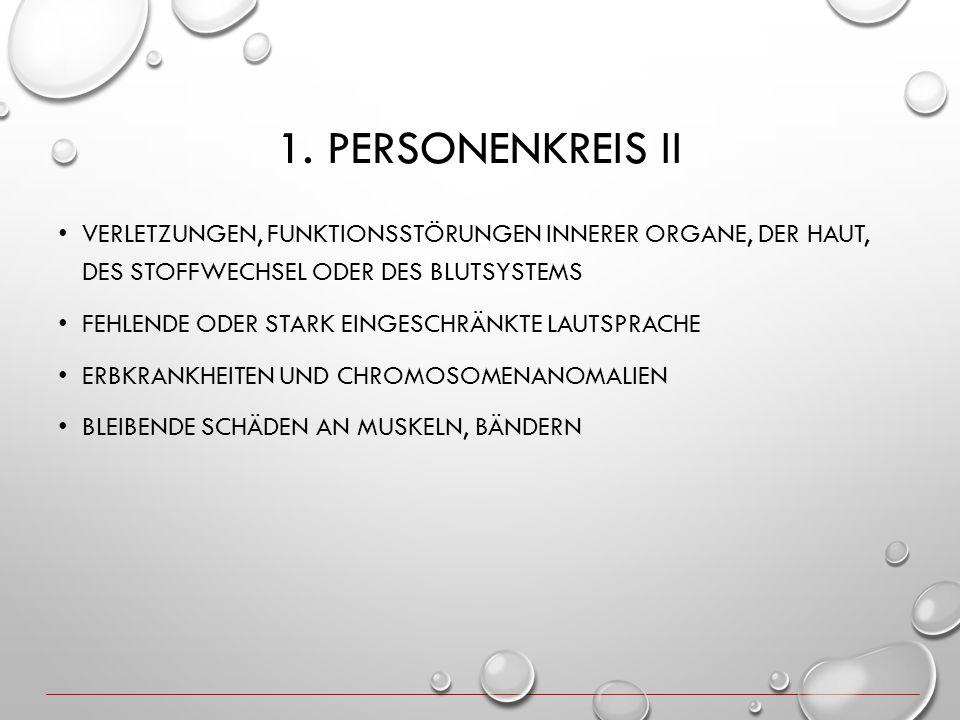 1. Personenkreis II Verletzungen, Funktionsstörungen innerer Organe, der Haut, des Stoffwechsel oder des Blutsystems.