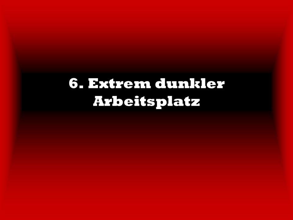6. Extrem dunkler Arbeitsplatz