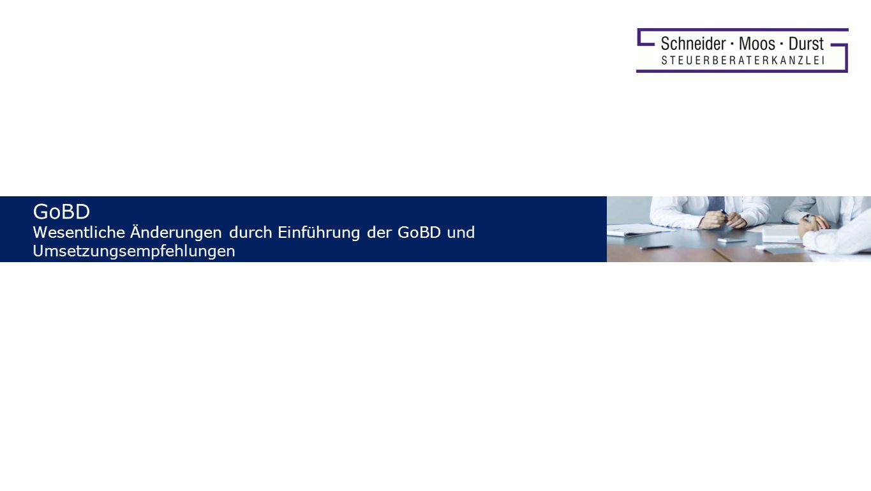GoBD Wesentliche Änderungen durch Einführung der GoBD und Umsetzungsempfehlungen