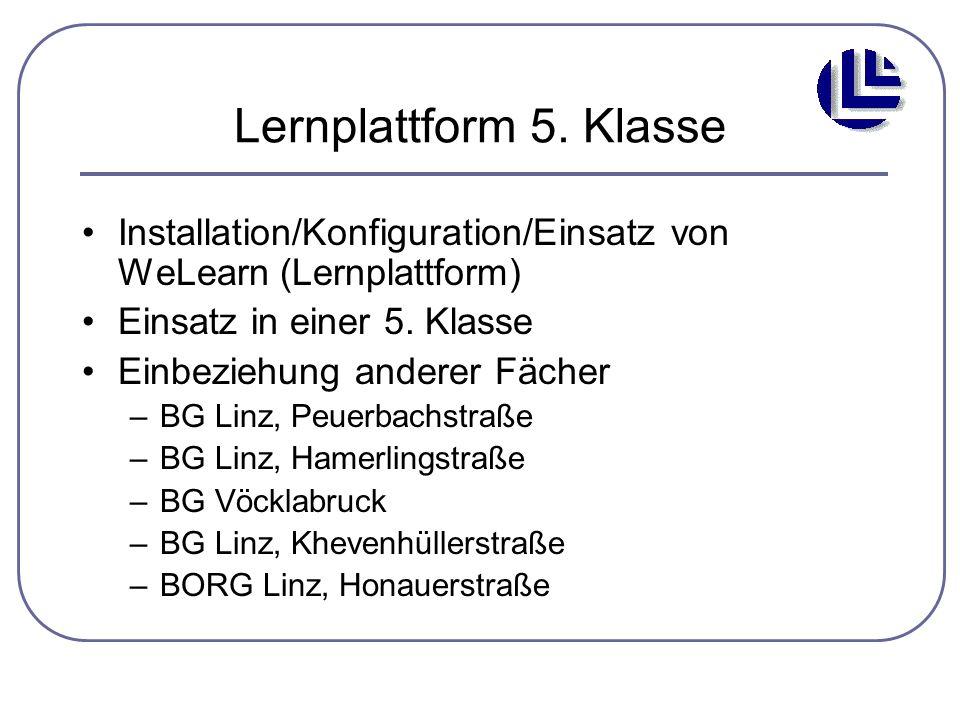 Lernplattform 5. Klasse Installation/Konfiguration/Einsatz von WeLearn (Lernplattform) Einsatz in einer 5. Klasse.