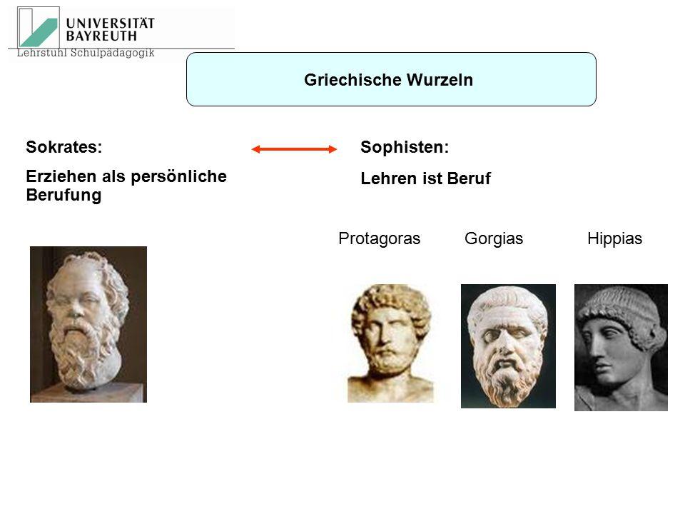 Griechische Wurzeln Sokrates: Erziehen als persönliche Berufung.