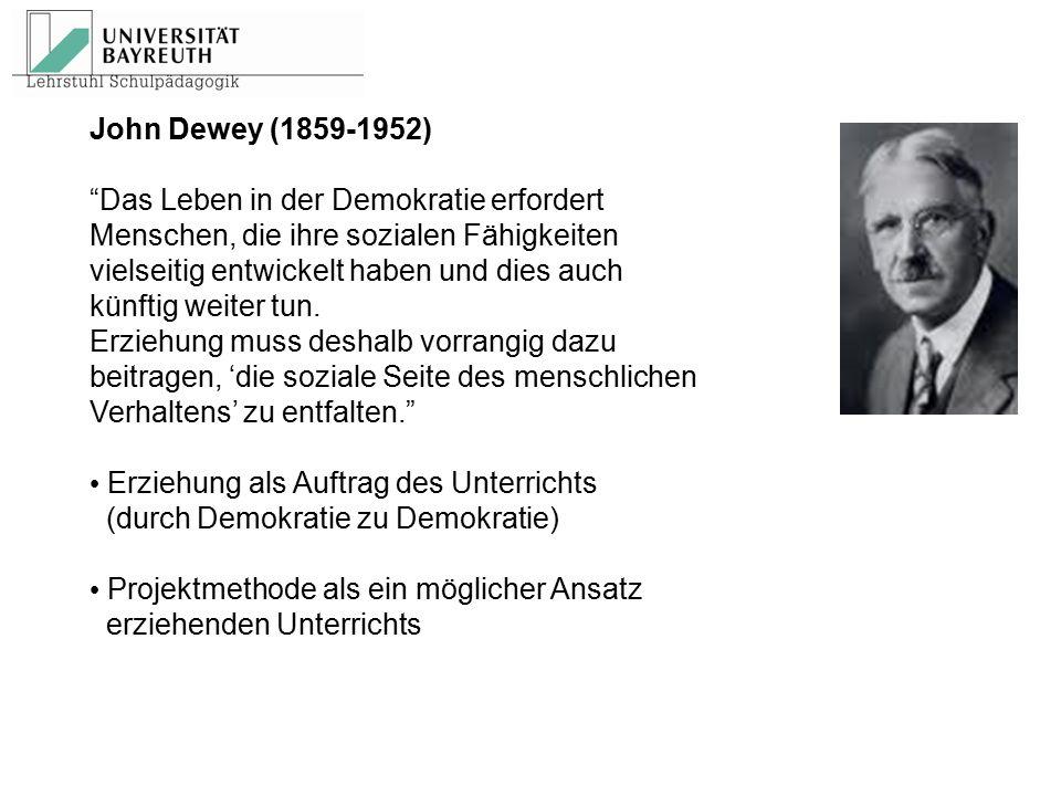 John Dewey (1859-1952) Das Leben in der Demokratie erfordert. Menschen, die ihre sozialen Fähigkeiten.