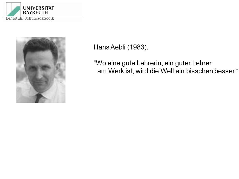 Hans Aebli (1983): Wo eine gute Lehrerin, ein guter Lehrer.