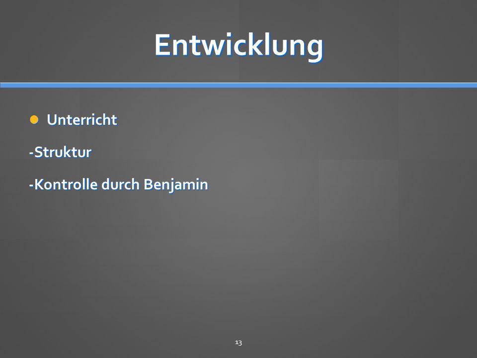 Entwicklung Unterricht -Struktur -Kontrolle durch Benjamin