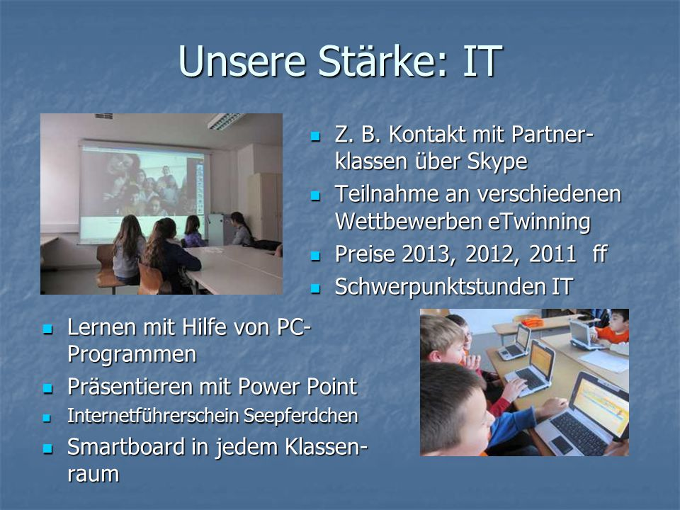 Unsere Stärke: IT Z. B. Kontakt mit Partner-klassen über Skype