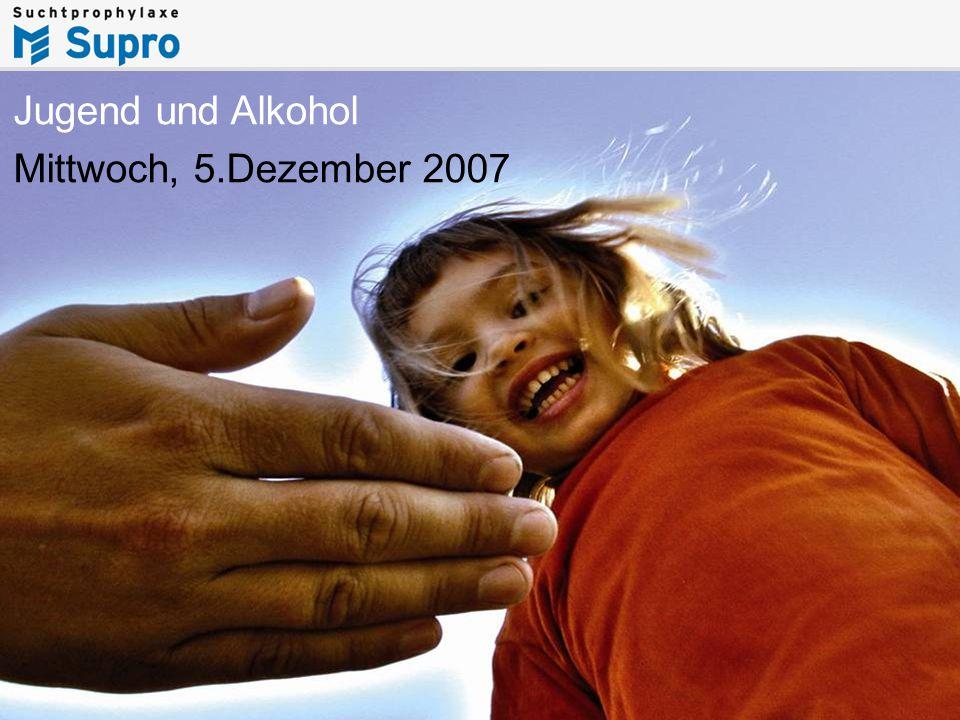 Jugend und Alkohol Mittwoch, 5.Dezember 2007