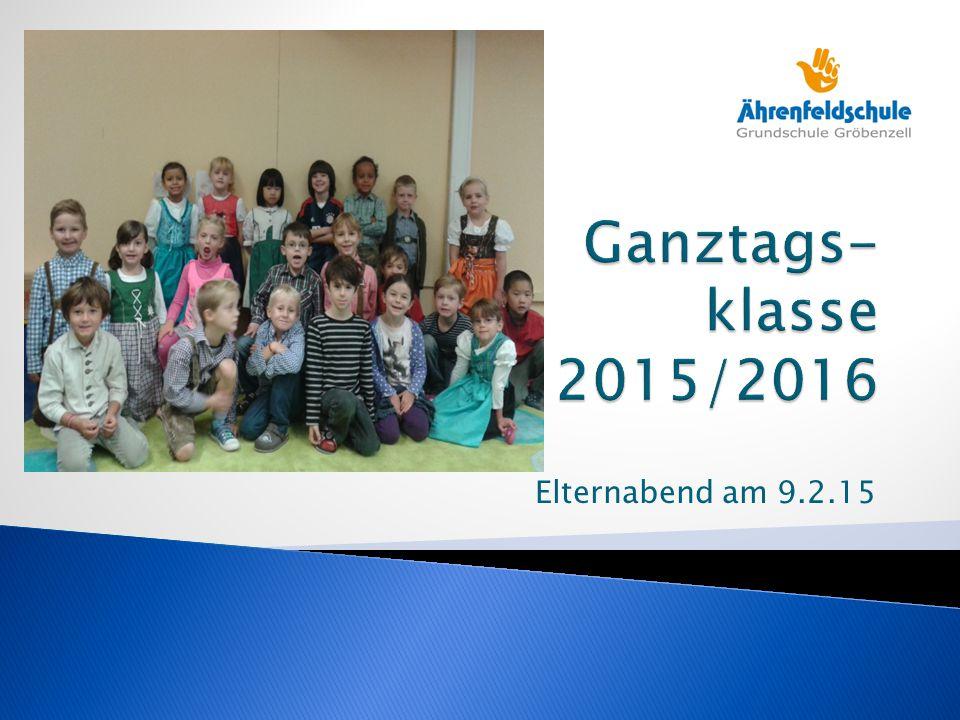 Ganztags- klasse 2015/2016 Elternabend am 9.2.15