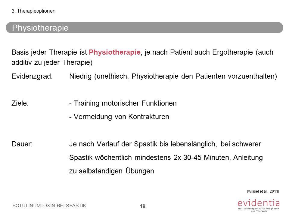 3. Therapieoptionen Physiotherapie. Basis jeder Therapie ist Physiotherapie, je nach Patient auch Ergotherapie (auch additiv zu jeder Therapie)
