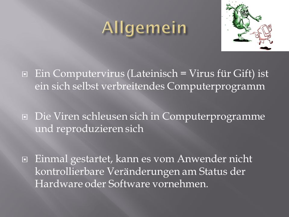 Allgemein Ein Computervirus (Lateinisch = Virus für Gift) ist ein sich selbst verbreitendes Computerprogramm.