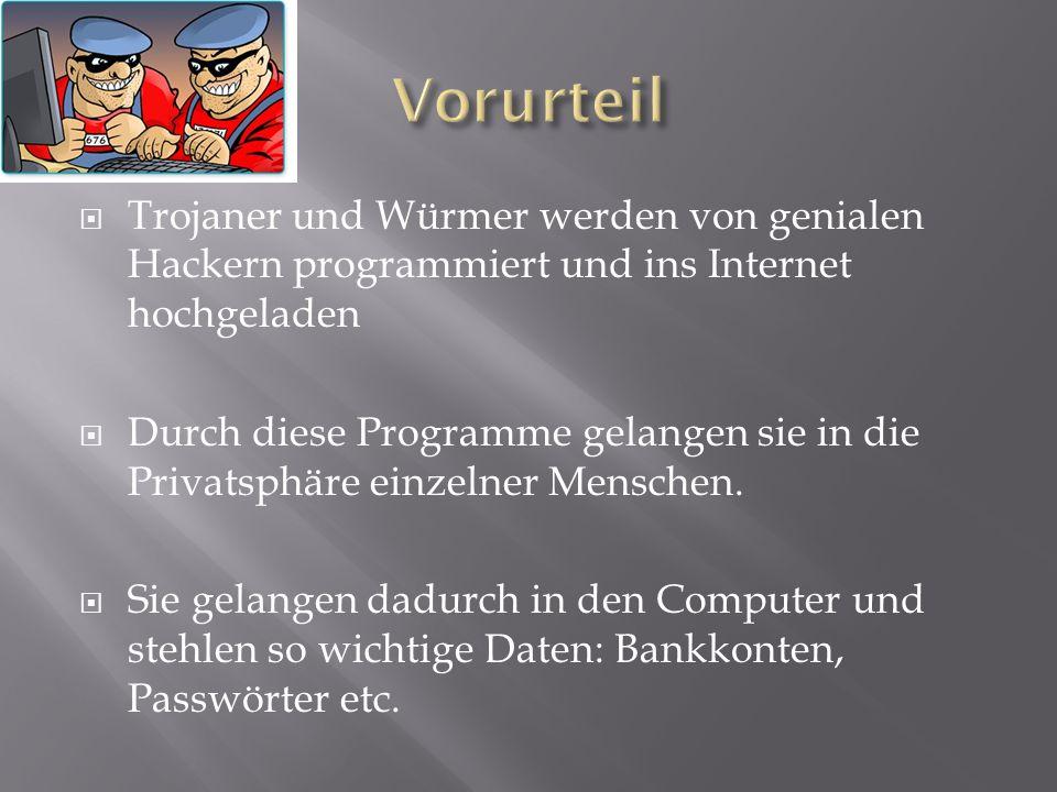Vorurteil Trojaner und Würmer werden von genialen Hackern programmiert und ins Internet hochgeladen.