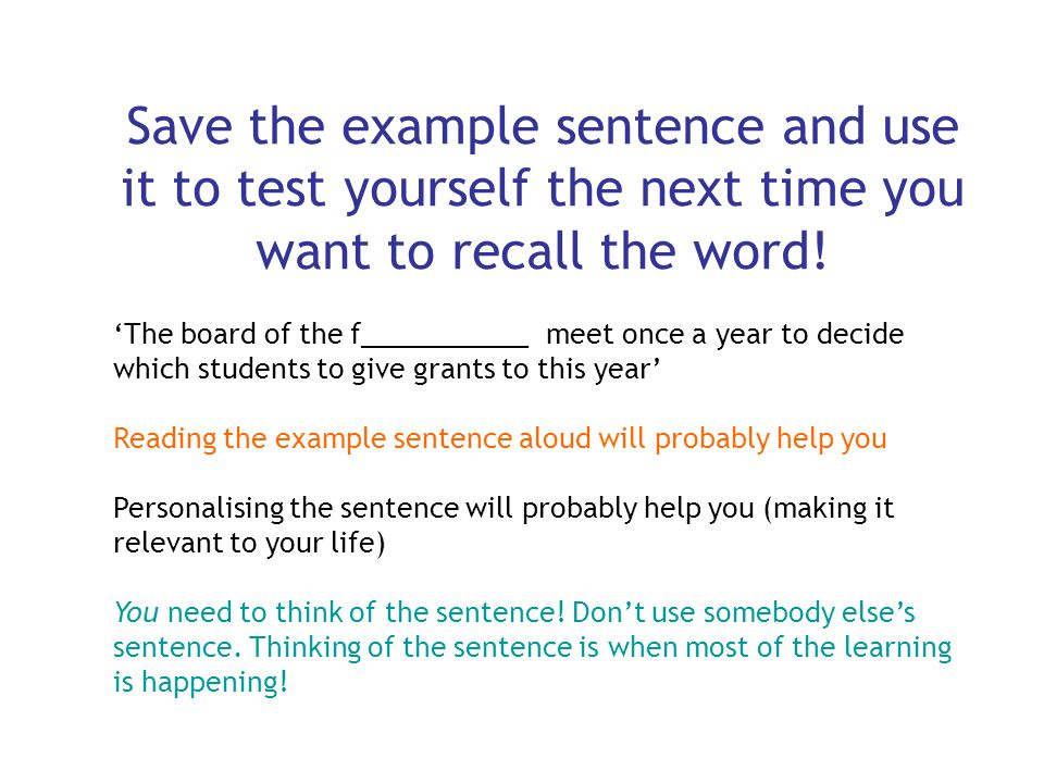 Save the example sentence and use it to test yourself the next time you want to recall the word!