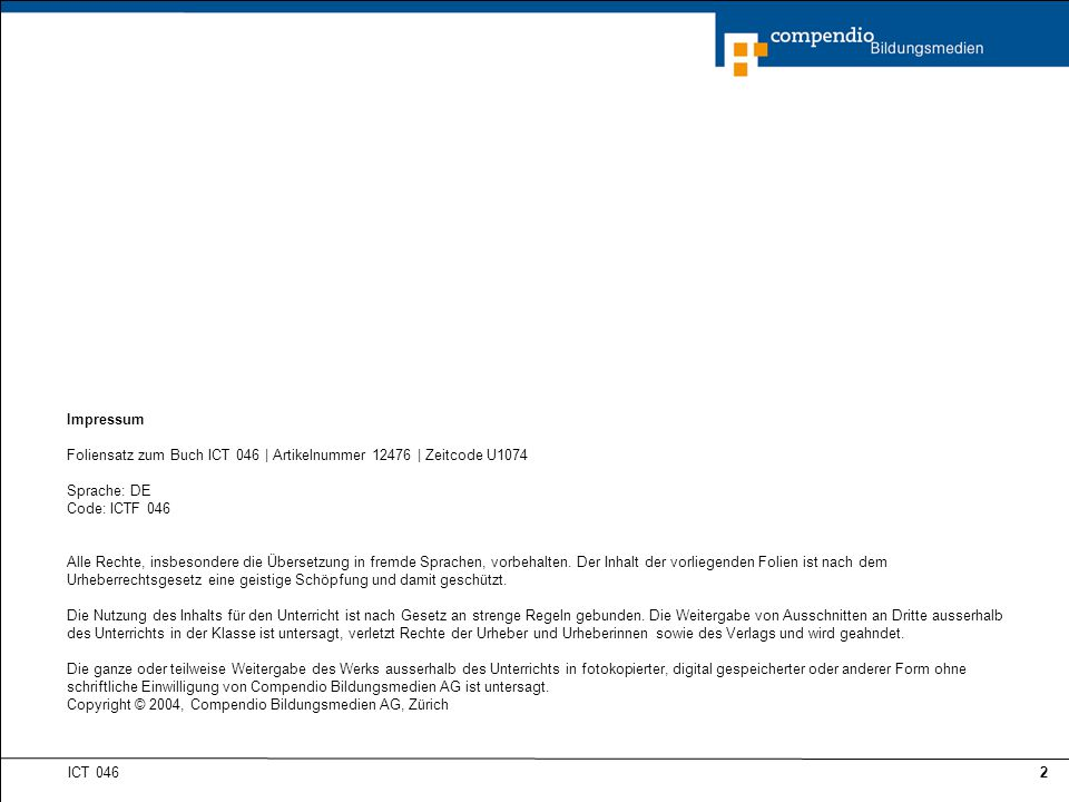 Impressum Foliensatz zum Buch ICT 046 | Artikelnummer 12476 | Zeitcode U1074. Sprache: DE. Code: ICTF 046.