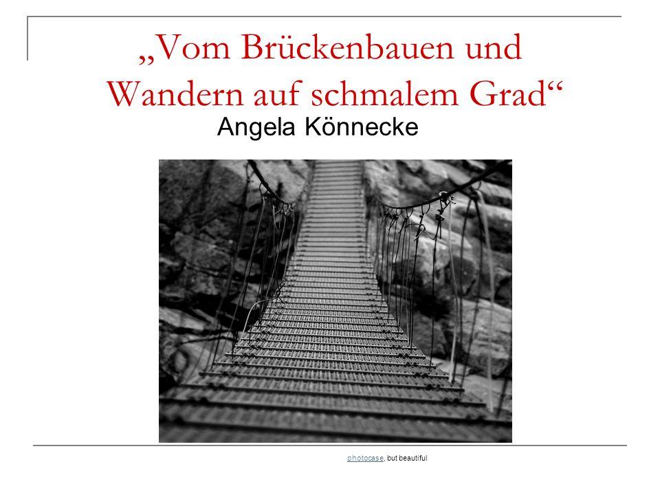 """""""Vom Brückenbauen und Wandern auf schmalem Grad"""