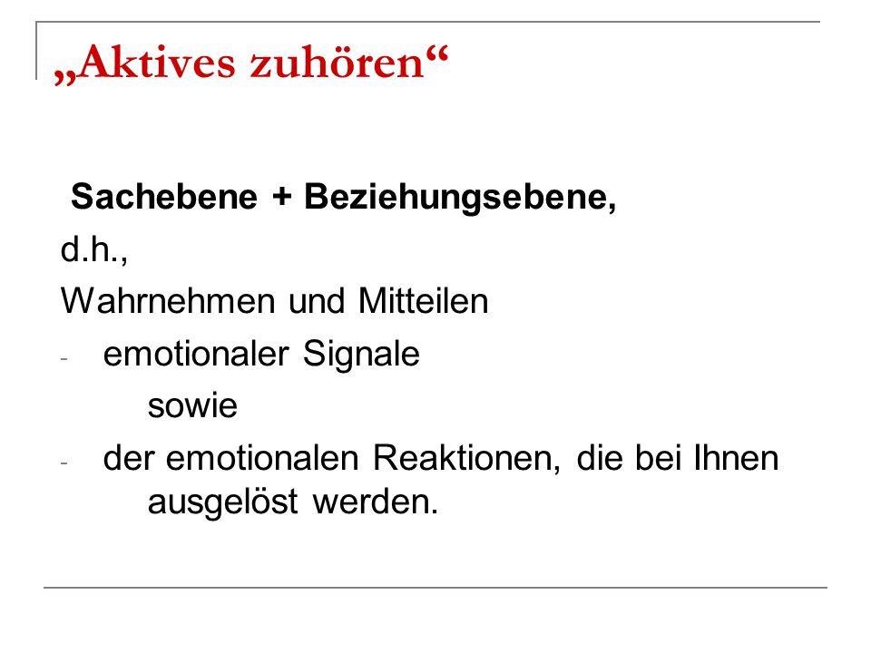 """""""Aktives zuhören Sachebene + Beziehungsebene, d.h.,"""