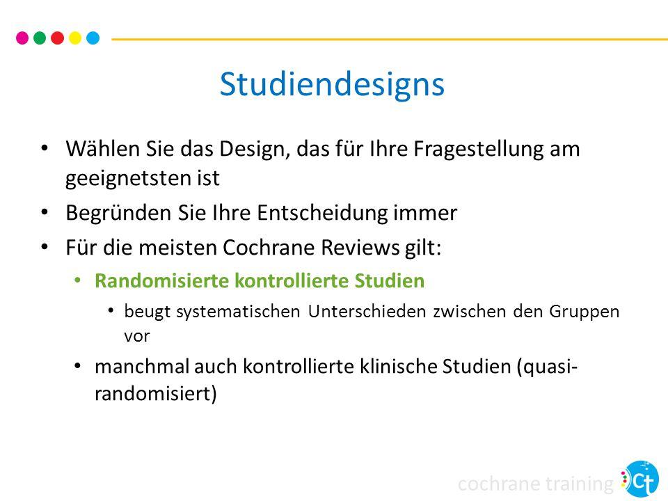 Studiendesigns Wählen Sie das Design, das für Ihre Fragestellung am geeignetsten ist. Begründen Sie Ihre Entscheidung immer.