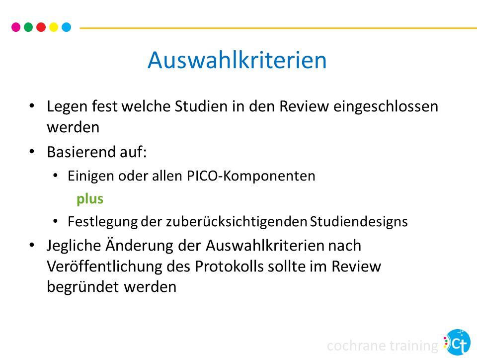 Auswahlkriterien Legen fest welche Studien in den Review eingeschlossen werden. Basierend auf: Einigen oder allen PICO-Komponenten.