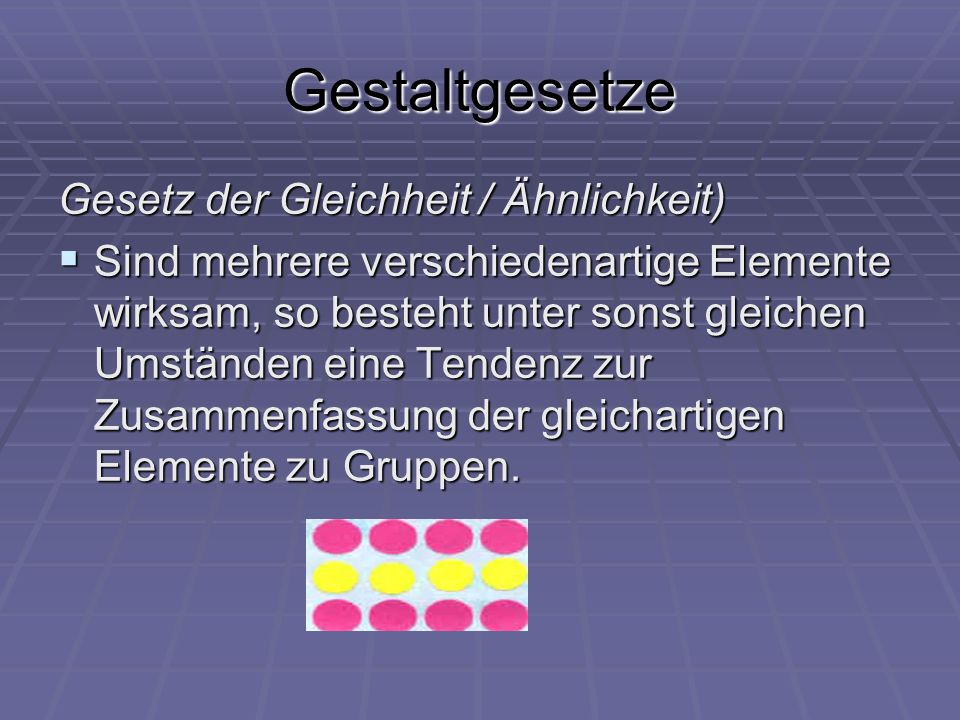 Gestaltgesetze Gesetz der Gleichheit / Ähnlichkeit)