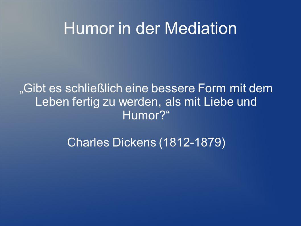 """Humor in der Mediation """"Gibt es schließlich eine bessere Form mit dem Leben fertig zu werden, als mit Liebe und Humor"""