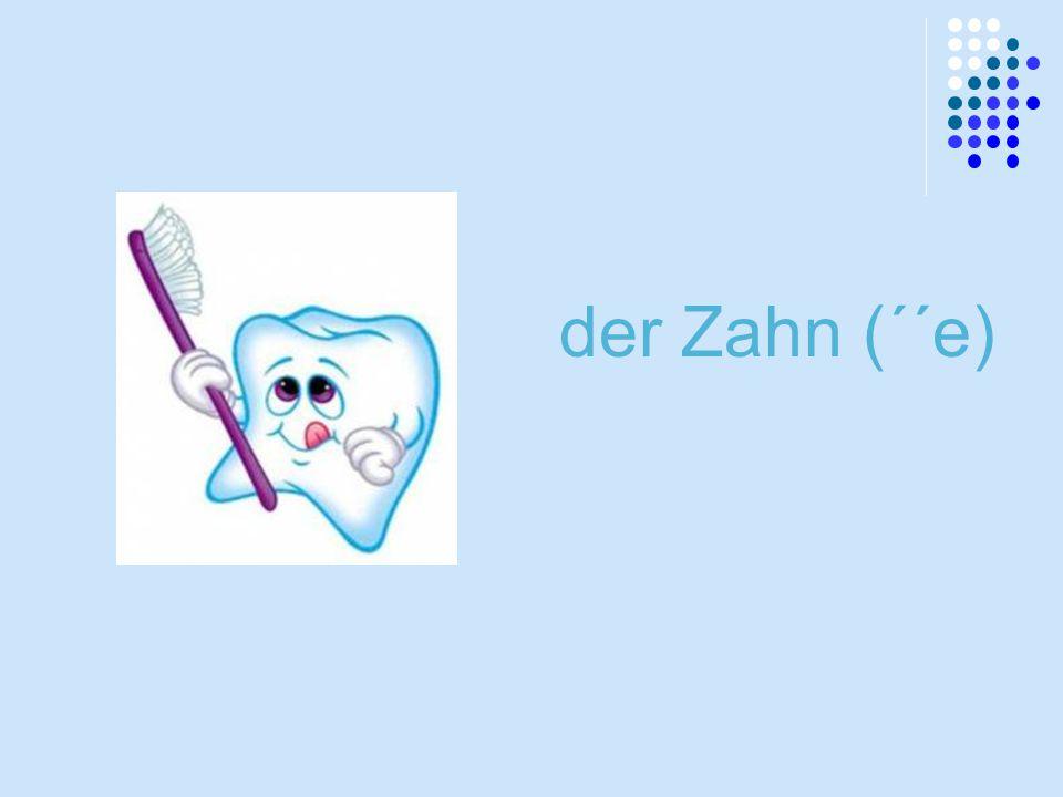 der Zahn (´´e)