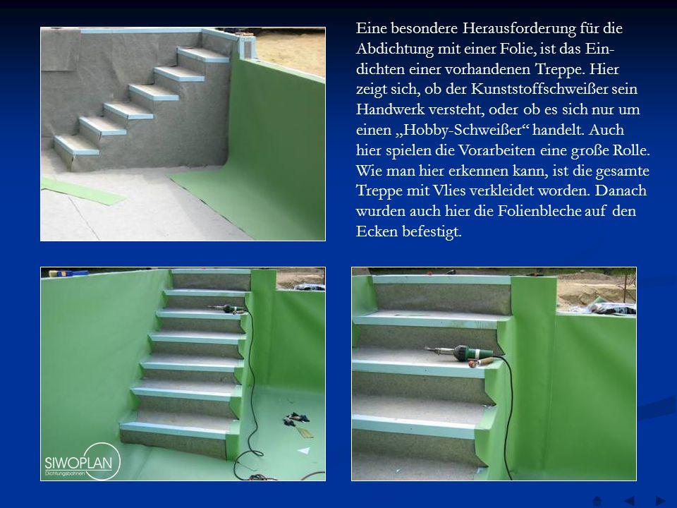 Eine besondere Herausforderung für die Abdichtung mit einer Folie, ist das Ein-dichten einer vorhandenen Treppe.