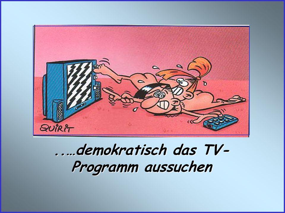 ..…demokratisch das TV-Programm aussuchen