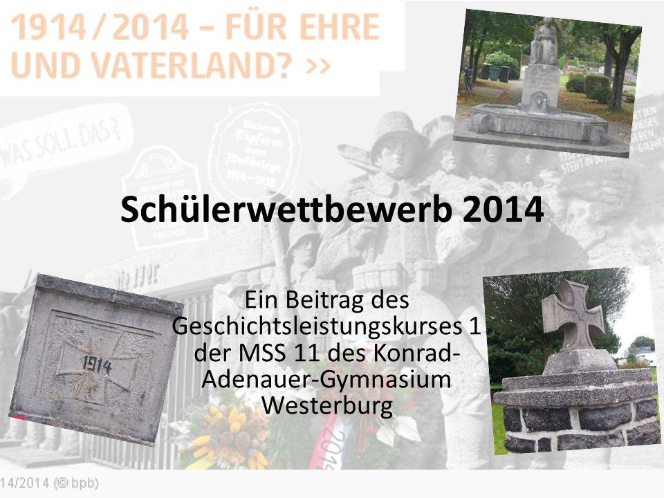 Schülerwettbewerb 2014 Ein Beitrag des Geschichtsleistungskurses 1 der MSS 11 des Konrad-Adenauer-Gymnasium Westerburg.