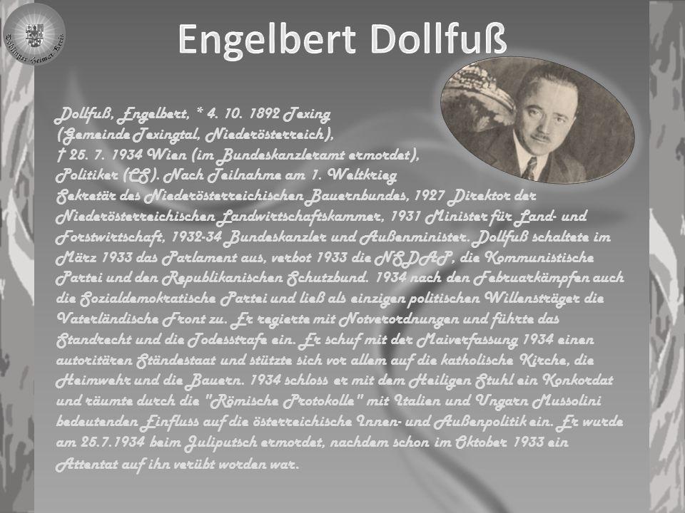 Engelbert Dollfuß Dollfuß, Engelbert, * 4. 10. 1892 Texing