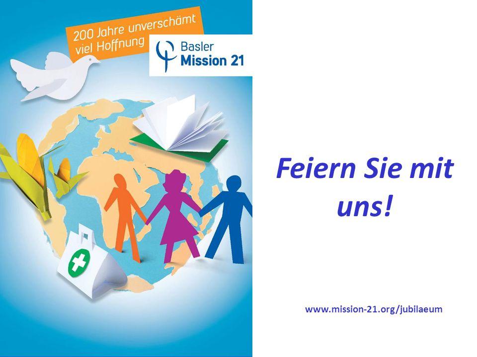 Feiern Sie mit uns! www.mission-21.org/jubilaeum 1