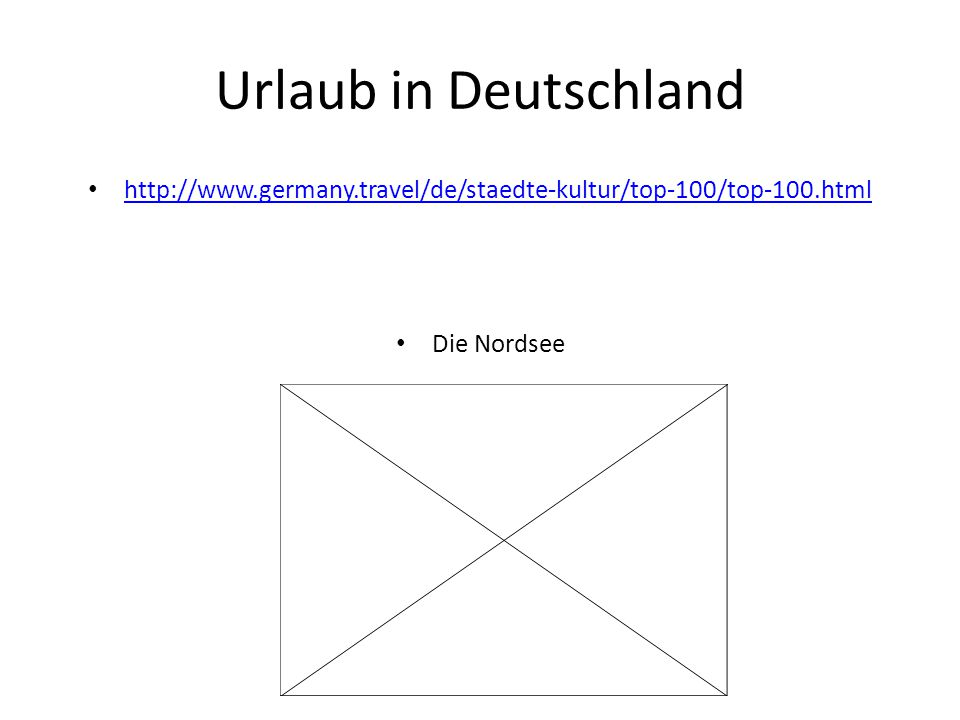 Urlaub in Deutschland http://www.germany.travel/de/staedte-kultur/top-100/top-100.html Die Nordsee