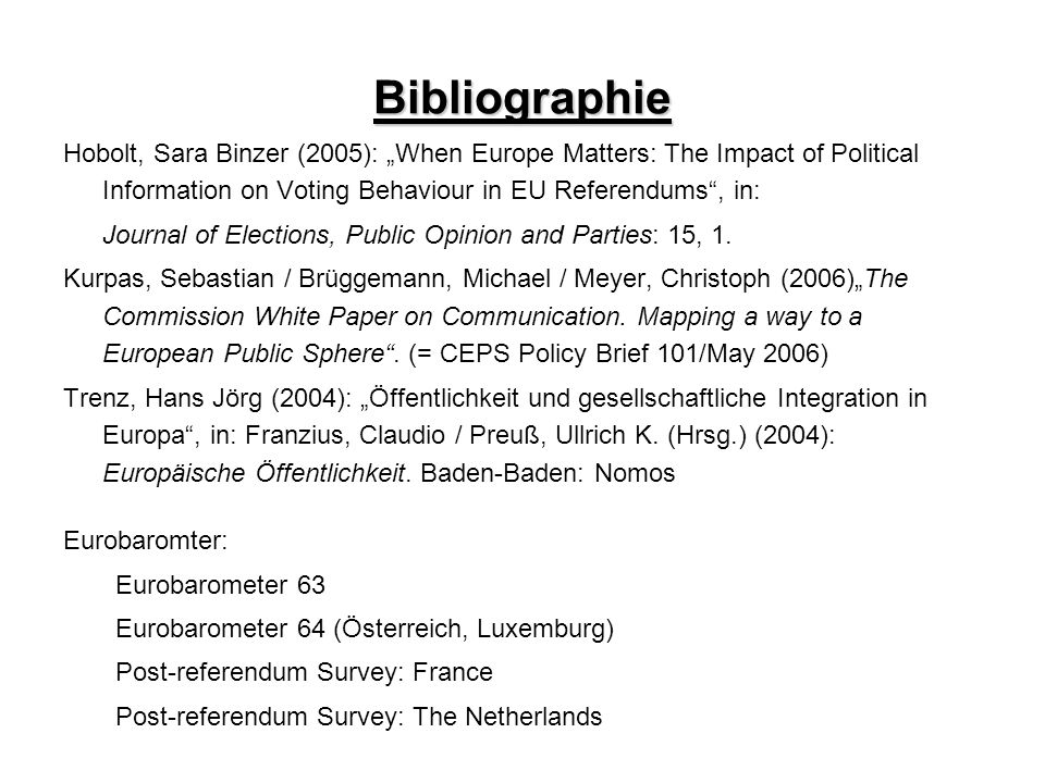 "Bibliographie Hobolt, Sara Binzer (2005): ""When Europe Matters: The Impact of Political Information on Voting Behaviour in EU Referendums , in:"