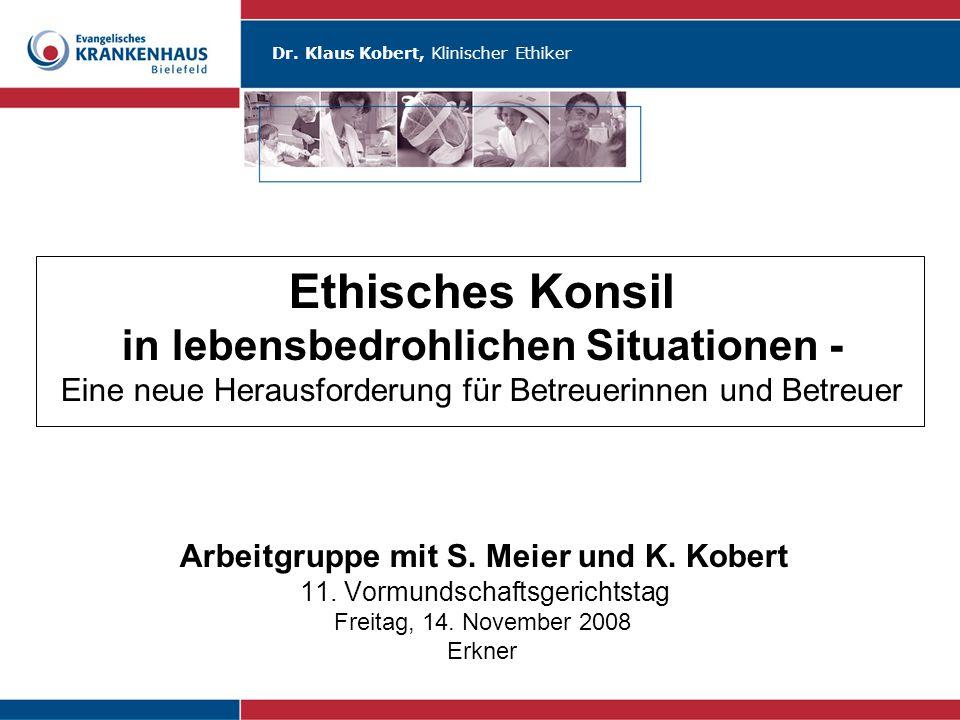 Ethisches Konsil in lebensbedrohlichen Situationen - Eine neue Herausforderung für Betreuerinnen und Betreuer Arbeitgruppe mit S.