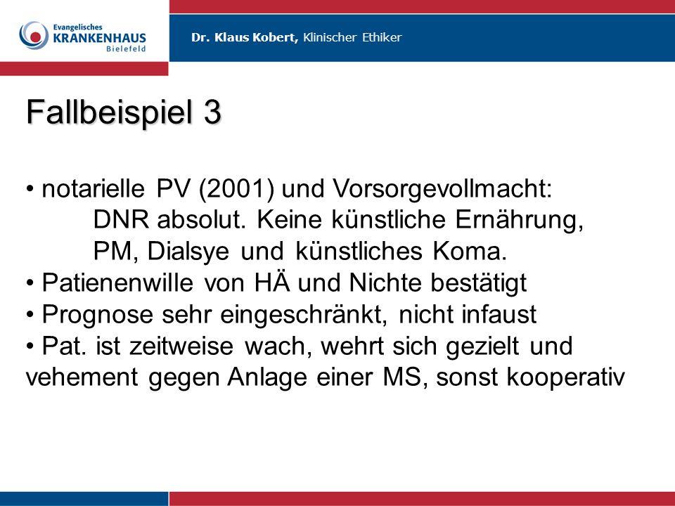 Fallbeispiel 3 notarielle PV (2001) und Vorsorgevollmacht: DNR absolut. Keine künstliche Ernährung, PM, Dialsye und künstliches Koma.
