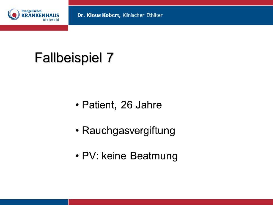 Fallbeispiel 7 Patient, 26 Jahre Rauchgasvergiftung PV: keine Beatmung
