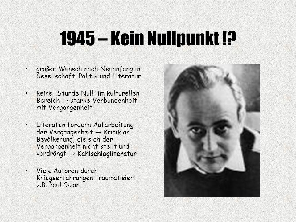 1945 – Kein Nullpunkt ! großer Wunsch nach Neuanfang in Gesellschaft, Politik und Literatur.